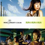 HIGH and MIGHTY COLOR - RUN RUN RUN