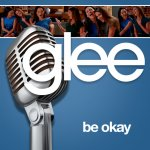 Glee - Be Okay
